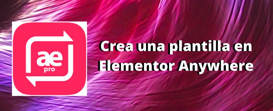 crea una plantilla en elementor usando elementor anywhere